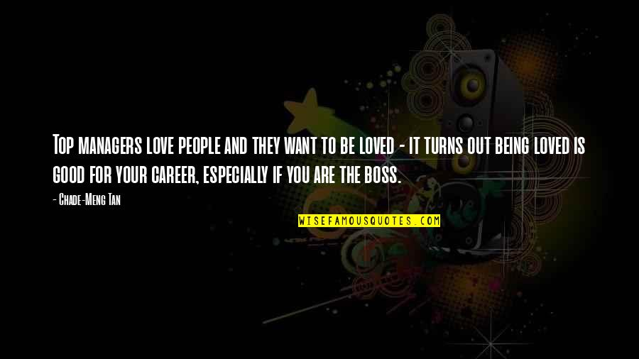 Understanding Human Nature Quotes By Chade-Meng Tan: Top managers love people and they want to