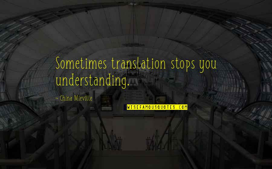 Understanding Human Nature Quotes By China Mieville: Sometimes translation stops you understanding.