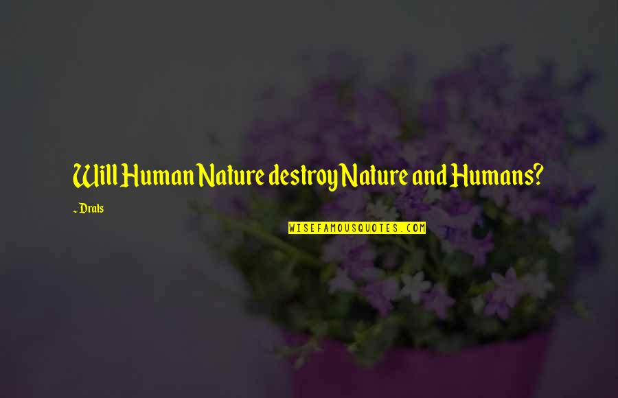 Understanding Human Nature Quotes By Drats: Will Human Nature destroy Nature and Humans?