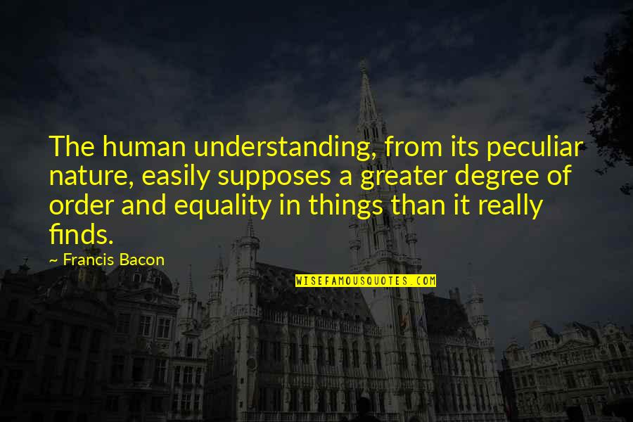 Understanding Human Nature Quotes By Francis Bacon: The human understanding, from its peculiar nature, easily