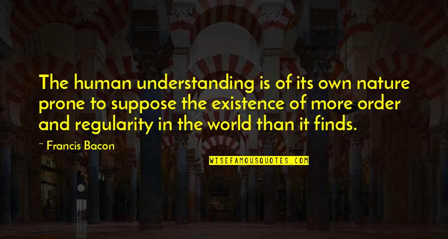 Understanding Human Nature Quotes By Francis Bacon: The human understanding is of its own nature