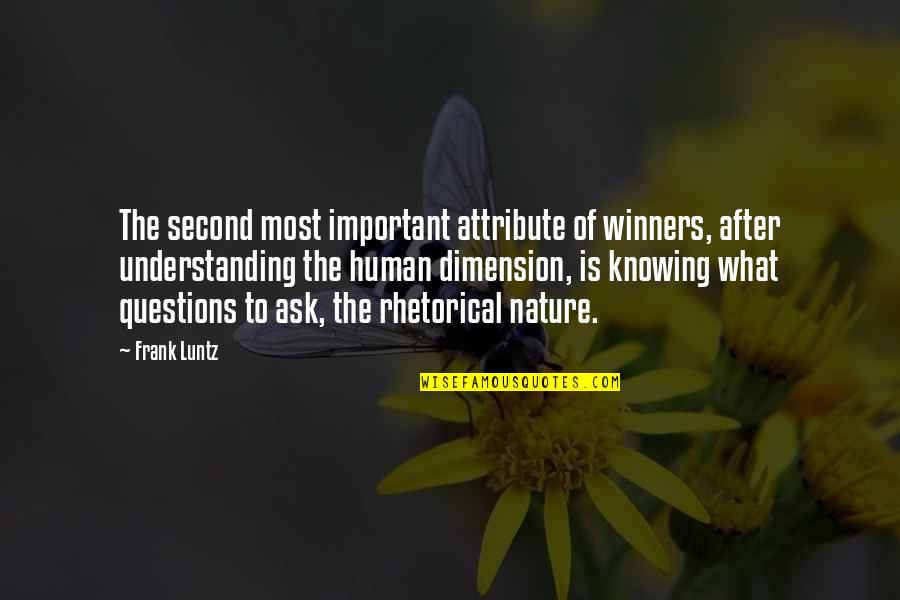 Understanding Human Nature Quotes By Frank Luntz: The second most important attribute of winners, after