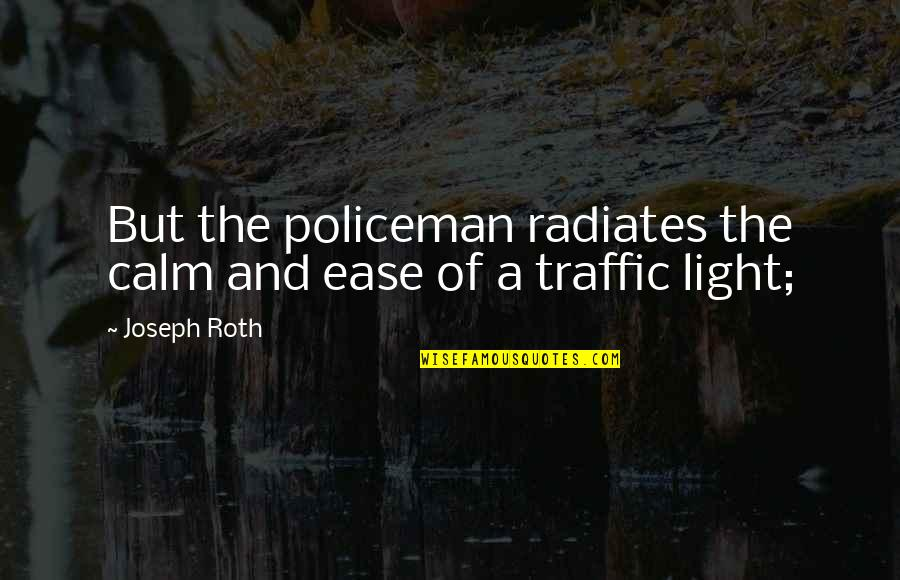 Understanding Human Nature Quotes By Joseph Roth: But the policeman radiates the calm and ease