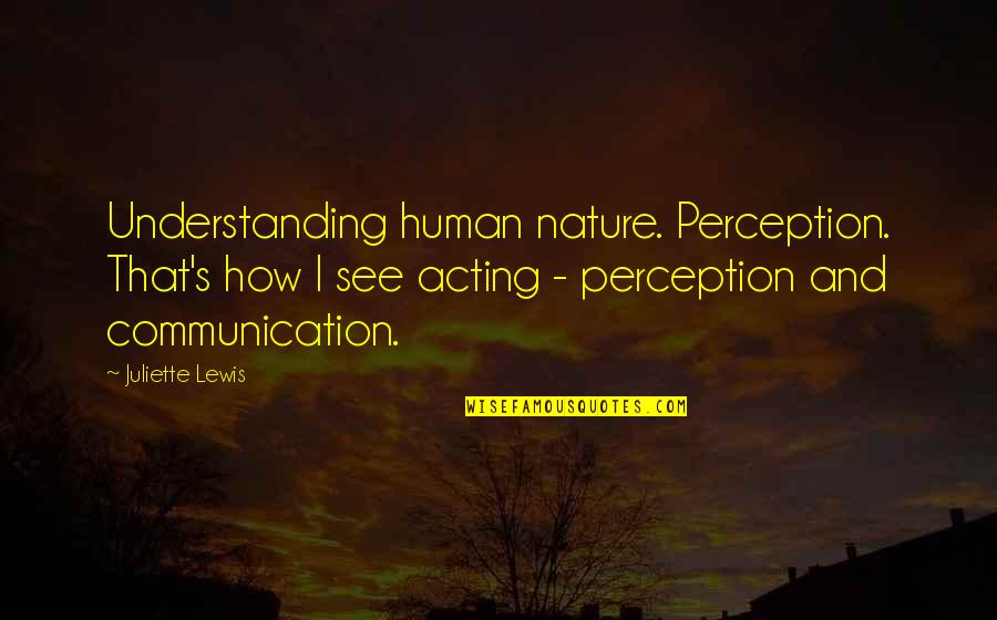 Understanding Human Nature Quotes By Juliette Lewis: Understanding human nature. Perception. That's how I see