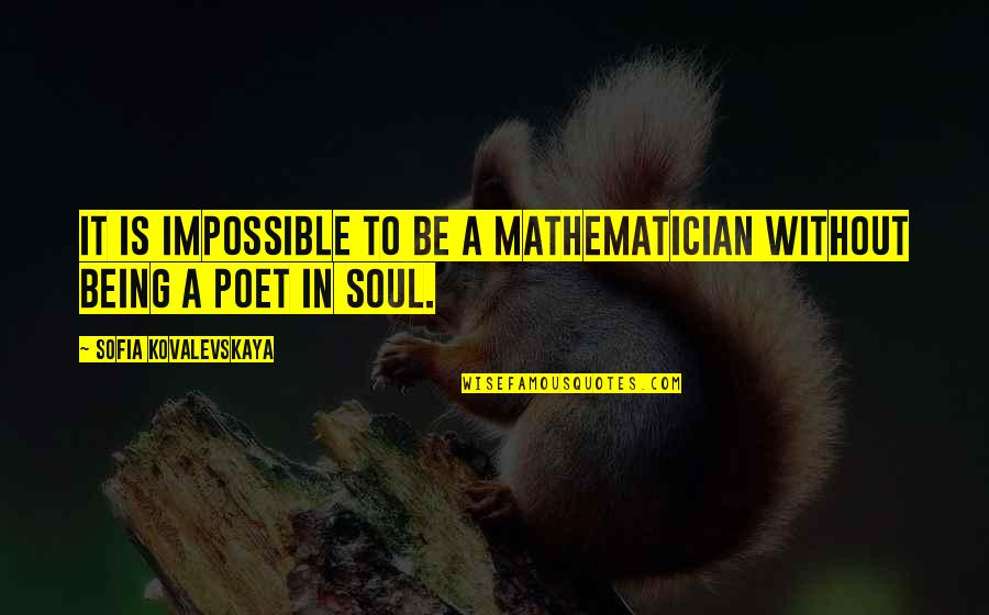 Understanding Human Nature Quotes By Sofia Kovalevskaya: It is impossible to be a mathematician without