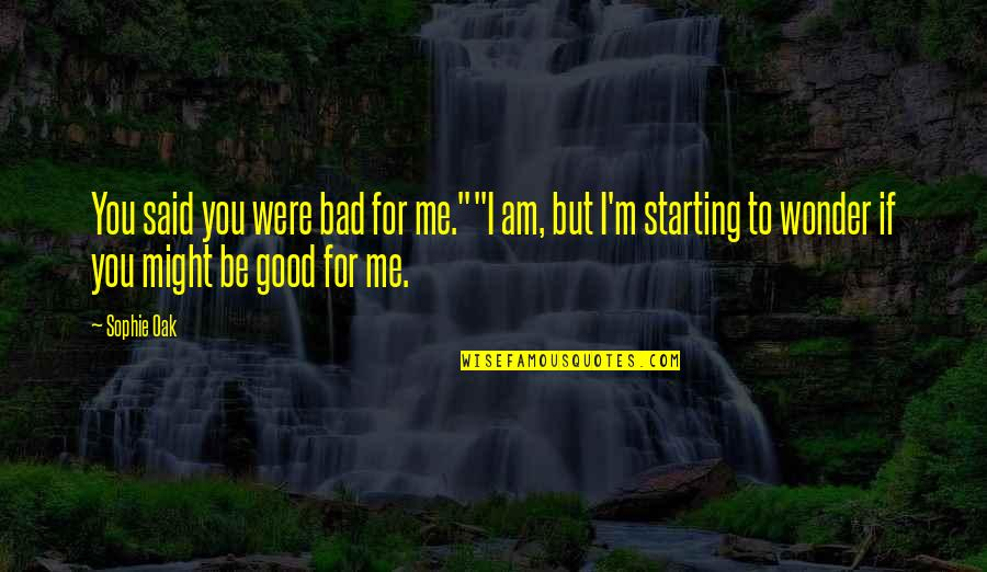 "Understanding Human Nature Quotes By Sophie Oak: You said you were bad for me.""""I am,"