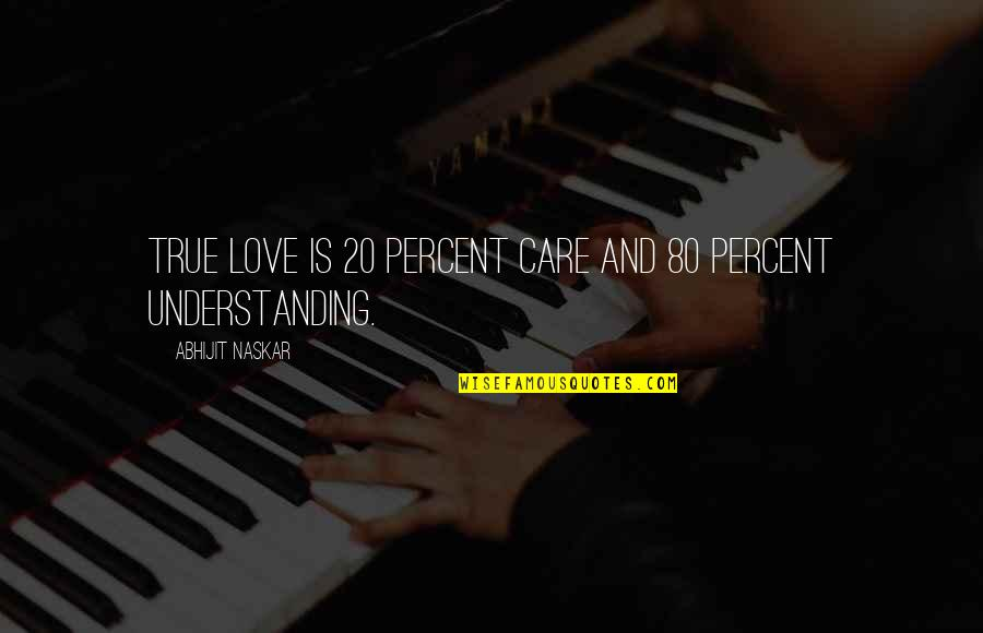 Understanding Love Quotes Quotes By Abhijit Naskar: True love is 20 percent care and 80