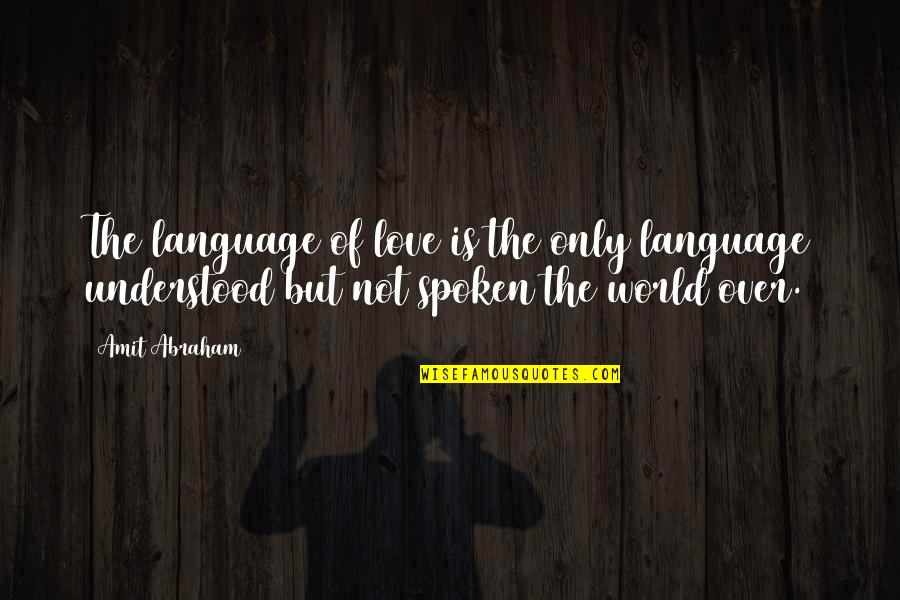 Understanding Love Quotes Quotes By Amit Abraham: The language of love is the only language