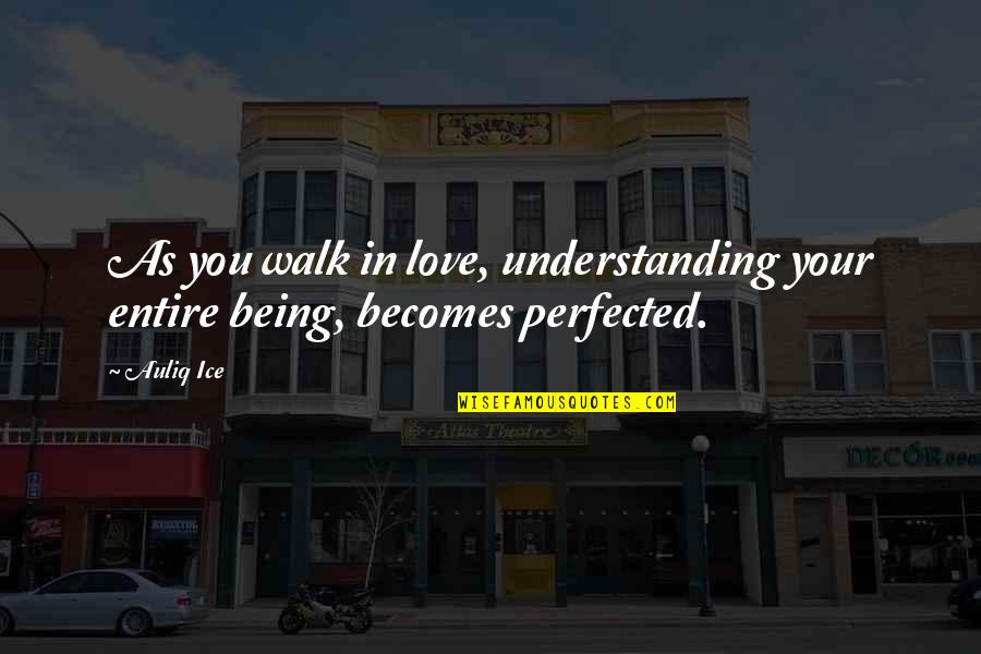 Understanding Love Quotes Quotes By Auliq Ice: As you walk in love, understanding your entire