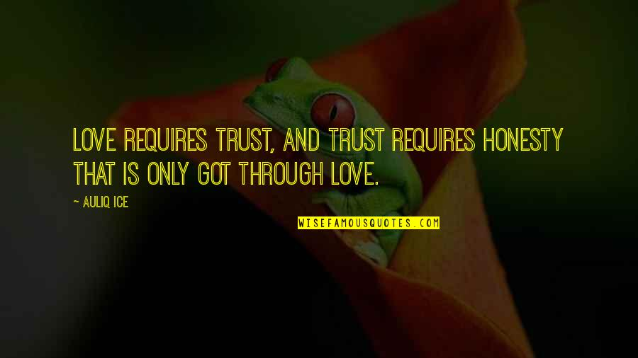 Understanding Love Quotes Quotes By Auliq Ice: Love requires trust, and trust requires honesty that