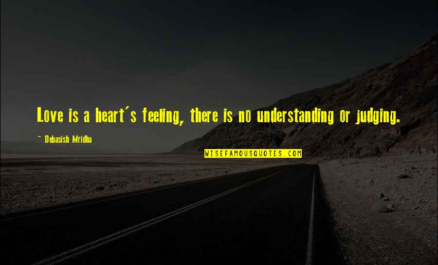 Understanding Love Quotes Quotes By Debasish Mridha: Love is a heart's feeling, there is no