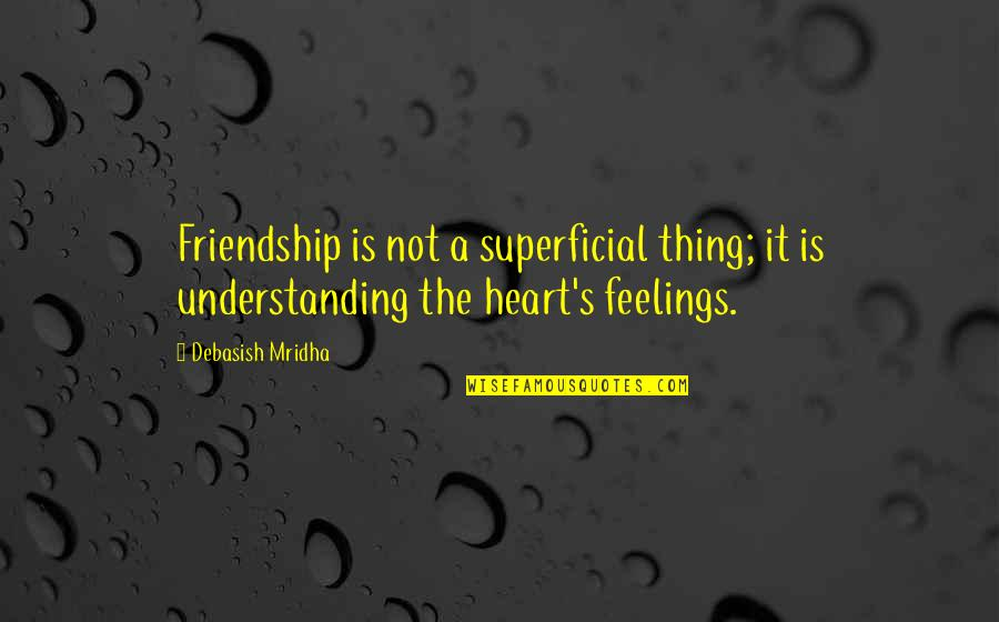 Understanding Love Quotes Quotes By Debasish Mridha: Friendship is not a superficial thing; it is