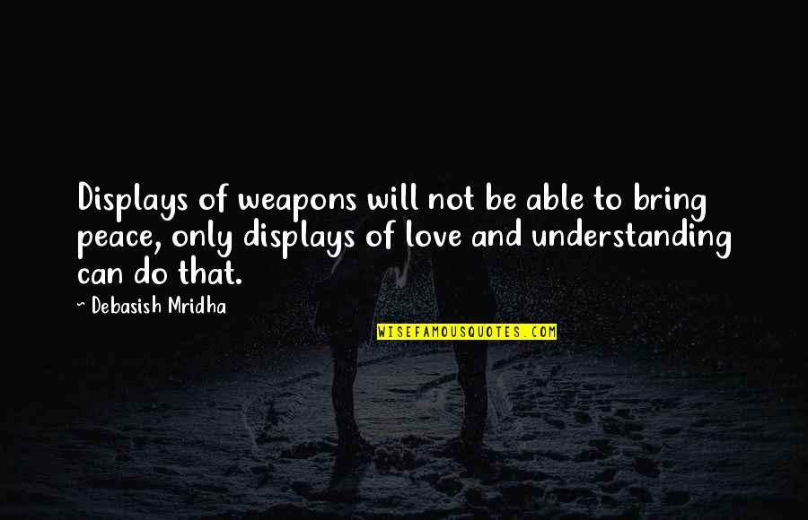 Understanding Love Quotes Quotes By Debasish Mridha: Displays of weapons will not be able to