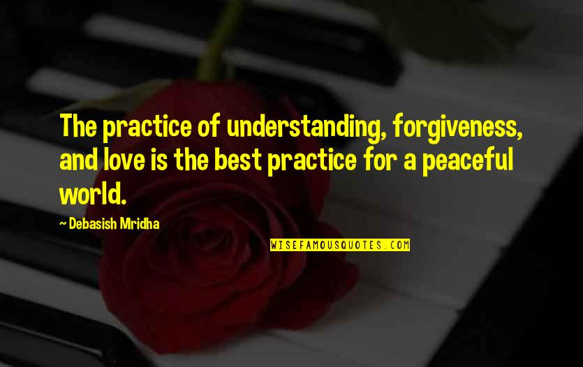 Understanding Love Quotes Quotes By Debasish Mridha: The practice of understanding, forgiveness, and love is