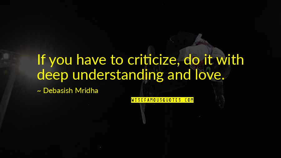 Understanding Love Quotes Quotes By Debasish Mridha: If you have to criticize, do it with