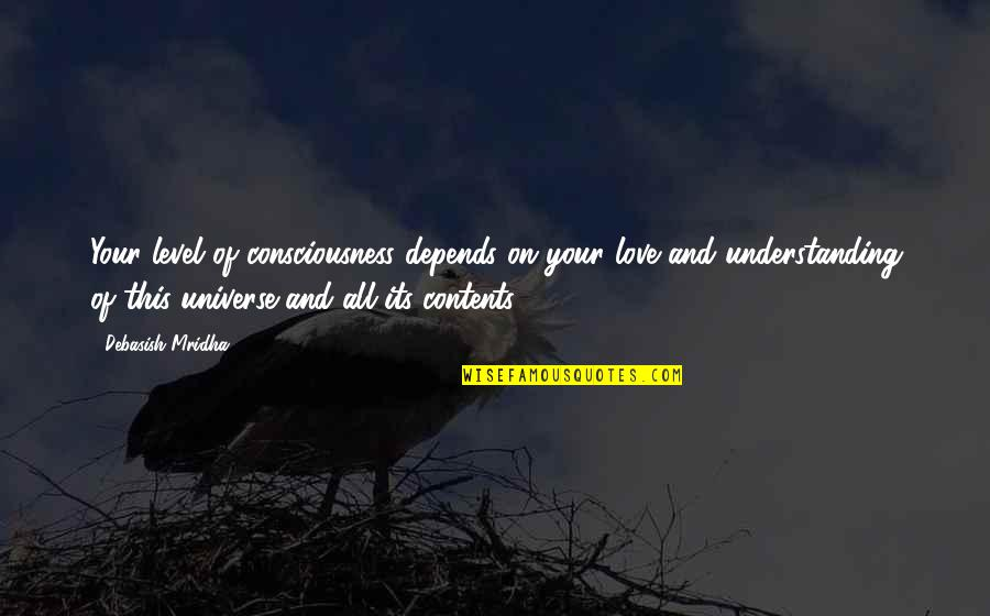 Understanding Love Quotes Quotes By Debasish Mridha: Your level of consciousness depends on your love