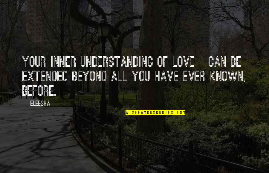 Understanding Love Quotes Quotes By Eleesha: Your inner understanding of Love - can be