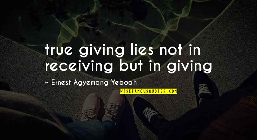 Understanding Love Quotes Quotes By Ernest Agyemang Yeboah: true giving lies not in receiving but in