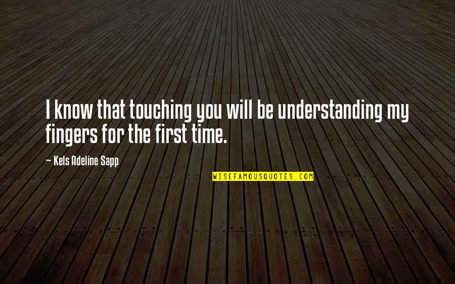 Understanding Love Quotes Quotes By Kels Adeline Sapp: I know that touching you will be understanding