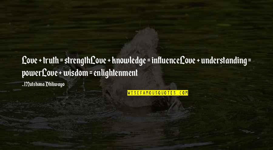 Understanding Love Quotes Quotes By Matshona Dhliwayo: Love + truth = strengthLove + knowledge =