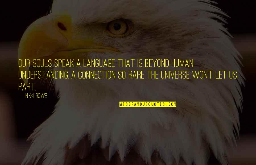 Understanding Love Quotes Quotes By Nikki Rowe: Our souls speak a language that is beyond