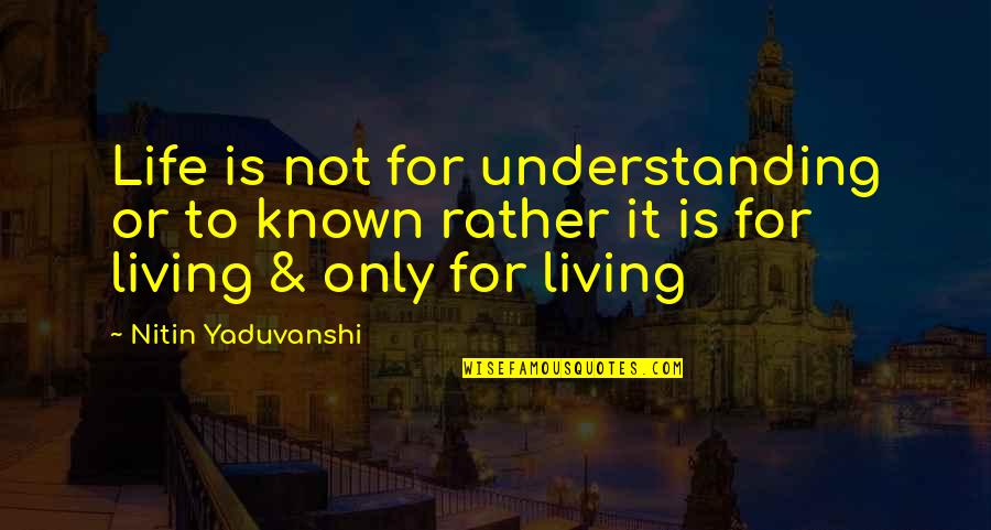 Understanding Love Quotes Quotes By Nitin Yaduvanshi: Life is not for understanding or to known