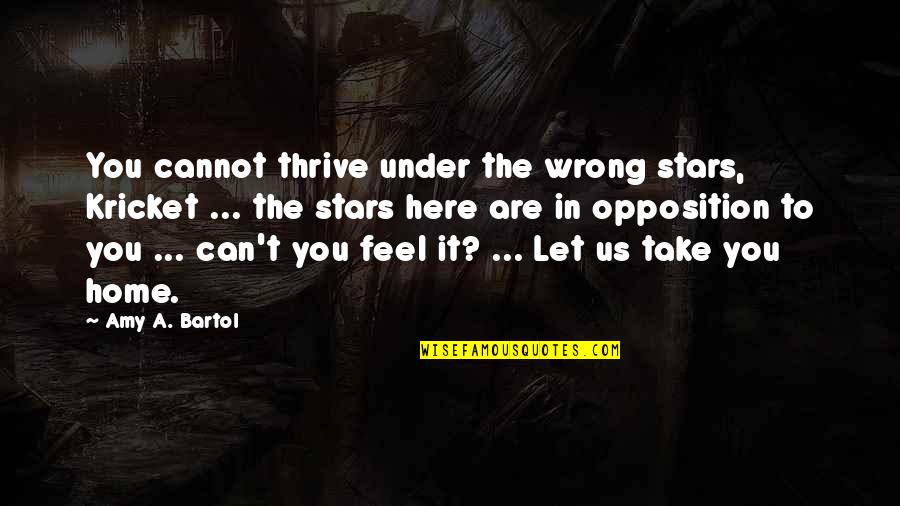 Under't Quotes By Amy A. Bartol: You cannot thrive under the wrong stars, Kricket
