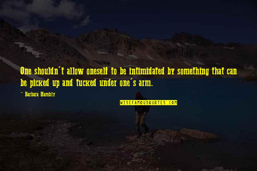 Under't Quotes By Barbara Hambly: One shouldn't allow oneself to be intimidated by