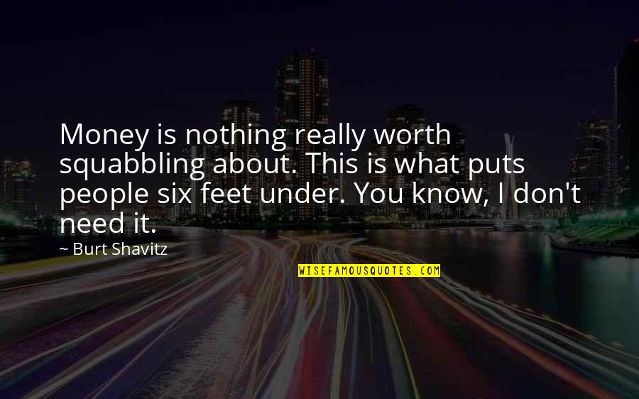 Under't Quotes By Burt Shavitz: Money is nothing really worth squabbling about. This