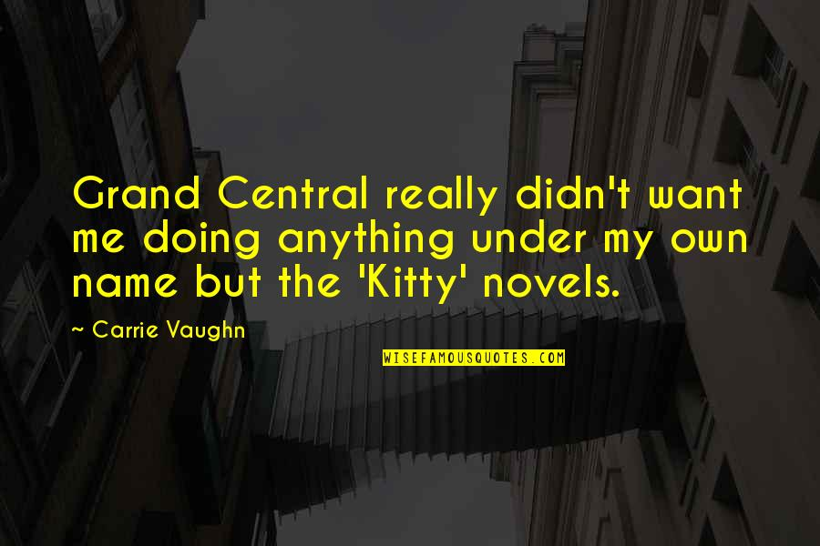 Under't Quotes By Carrie Vaughn: Grand Central really didn't want me doing anything