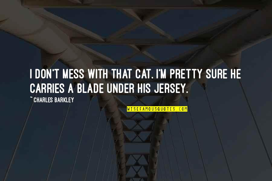 Under't Quotes By Charles Barkley: I don't mess with that cat. I'm pretty