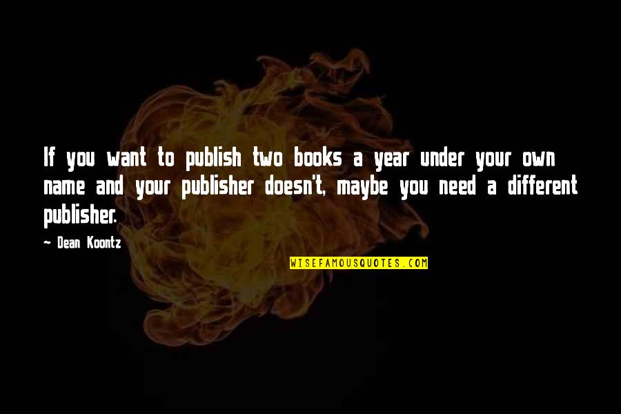 Under't Quotes By Dean Koontz: If you want to publish two books a