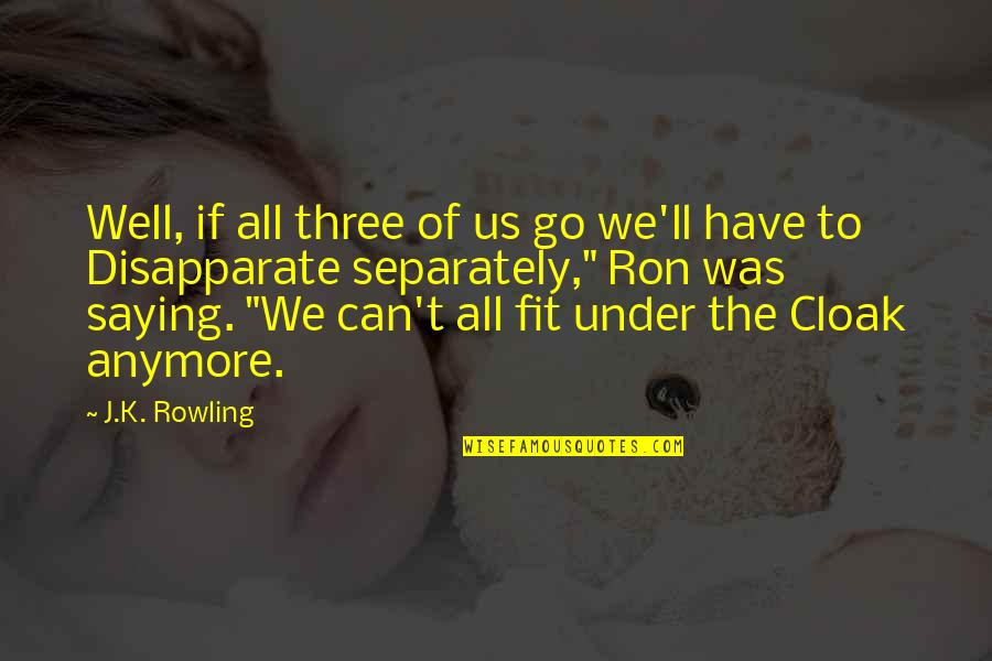 Under't Quotes By J.K. Rowling: Well, if all three of us go we'll