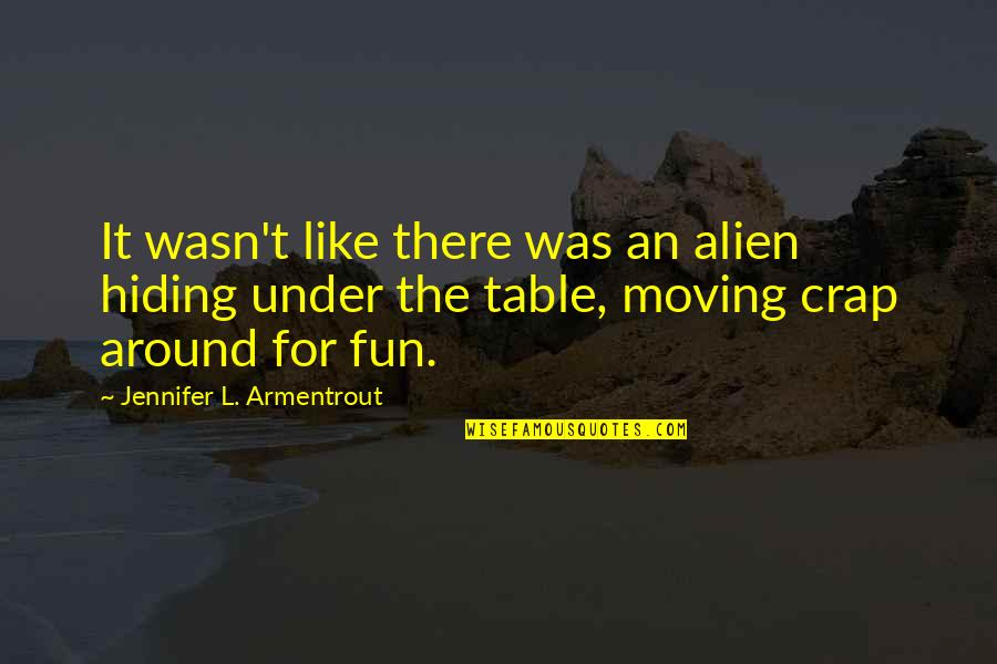 Under't Quotes By Jennifer L. Armentrout: It wasn't like there was an alien hiding