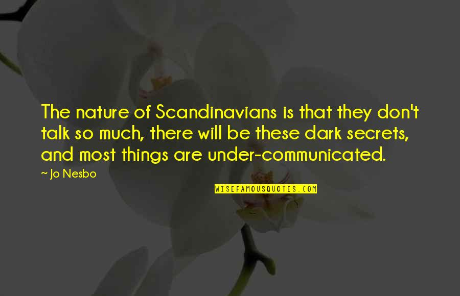 Under't Quotes By Jo Nesbo: The nature of Scandinavians is that they don't