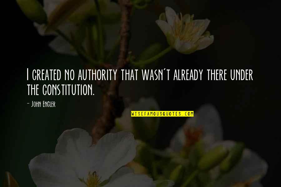 Under't Quotes By John Engler: I created no authority that wasn't already there