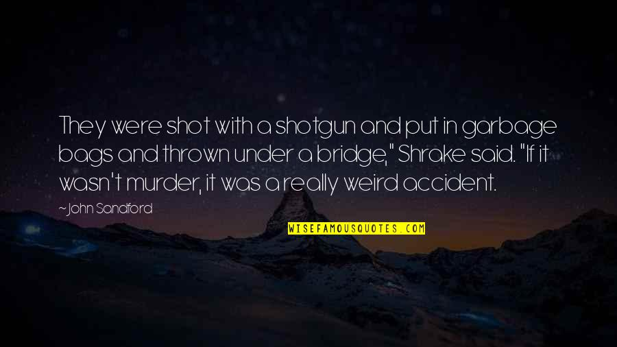 Under't Quotes By John Sandford: They were shot with a shotgun and put
