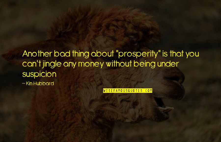 """Under't Quotes By Kin Hubbard: Another bad thing about """"prosperity"""" is that you"""