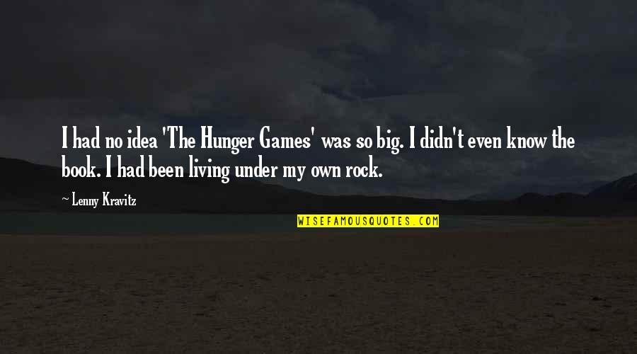 Under't Quotes By Lenny Kravitz: I had no idea 'The Hunger Games' was