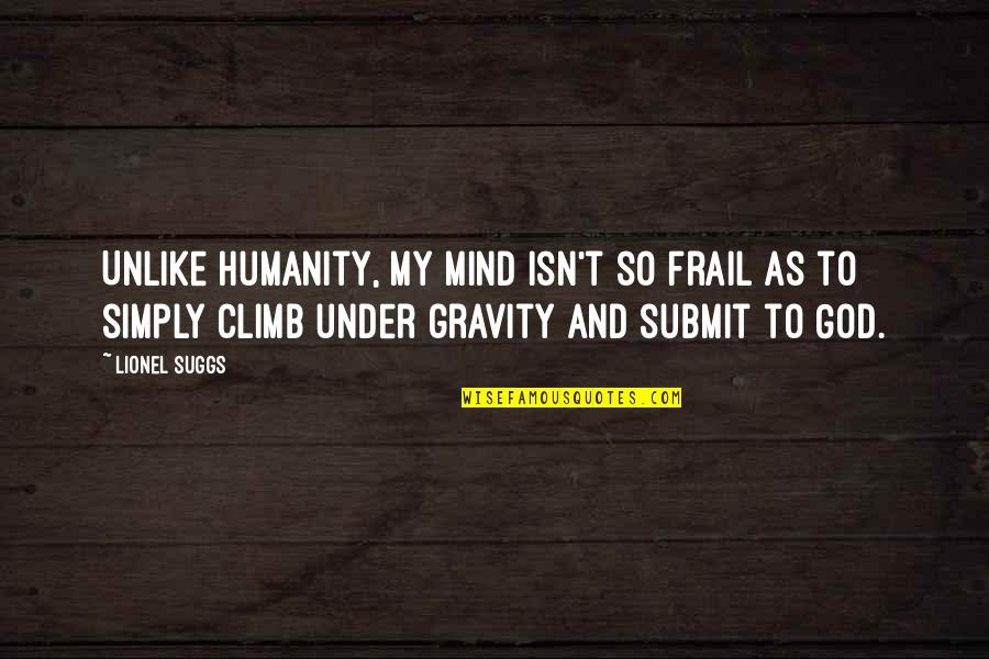 Under't Quotes By Lionel Suggs: Unlike humanity, my mind isn't so frail as