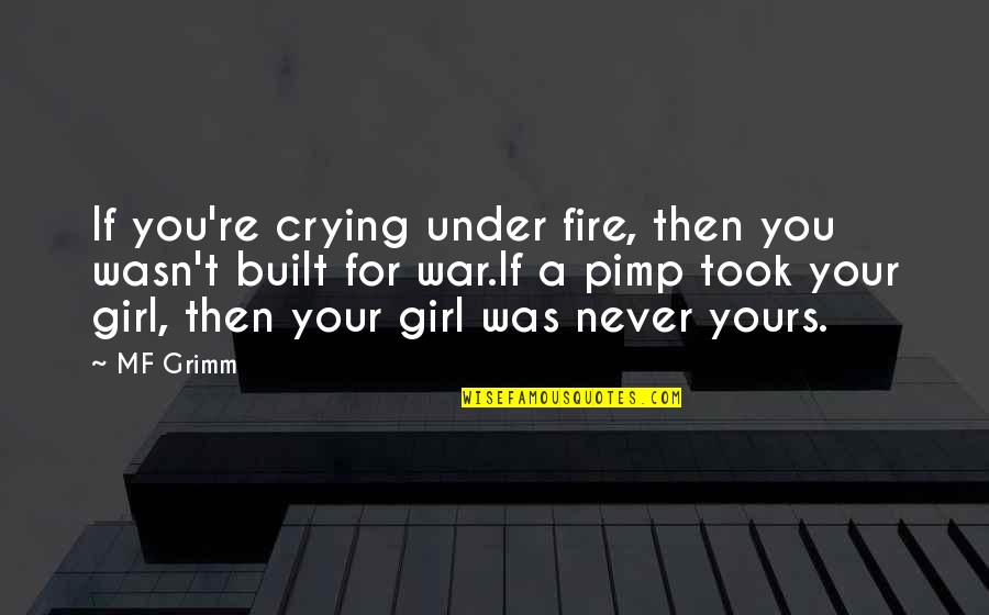 Under't Quotes By MF Grimm: If you're crying under fire, then you wasn't