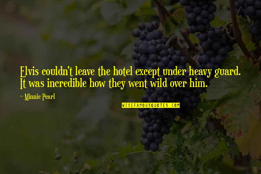 Under't Quotes By Minnie Pearl: Elvis couldn't leave the hotel except under heavy