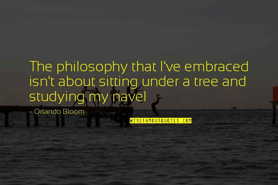 Under't Quotes By Orlando Bloom: The philosophy that I've embraced isn't about sitting
