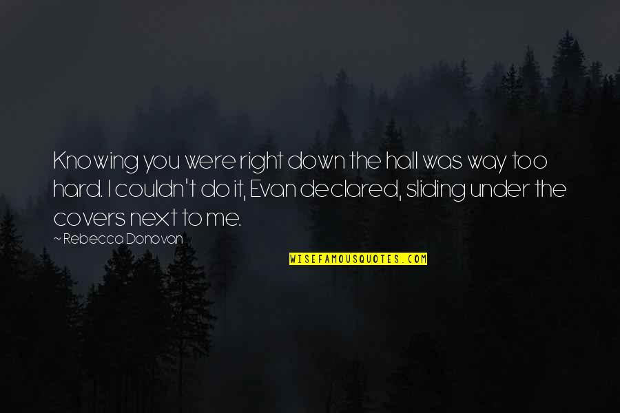 Under't Quotes By Rebecca Donovan: Knowing you were right down the hall was