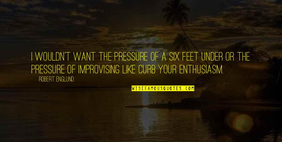 Under't Quotes By Robert Englund: I wouldn't want the pressure of a Six