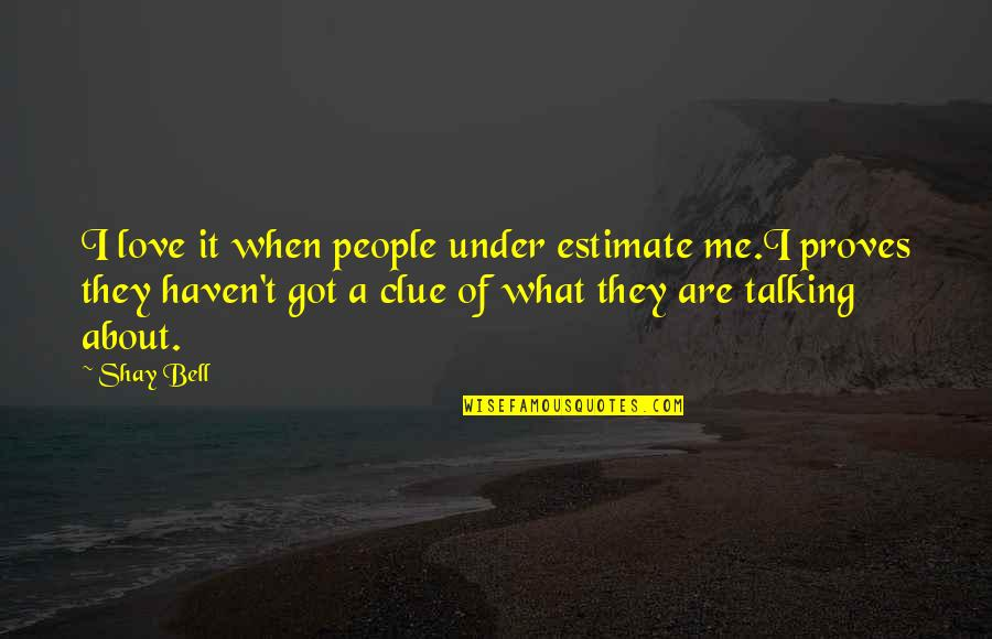 Under't Quotes By Shay Bell: I love it when people under estimate me.I