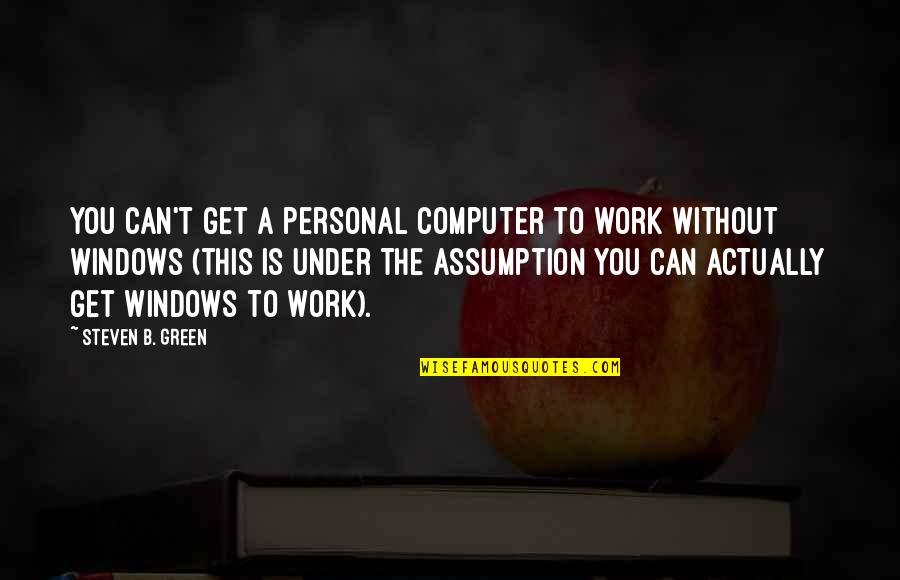 Under't Quotes By Steven B. Green: You can't get a personal computer to work
