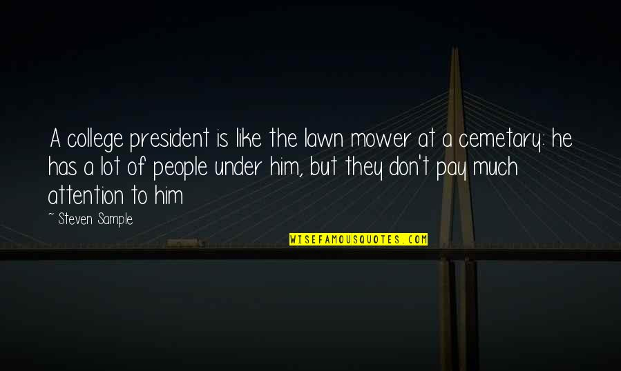 Under't Quotes By Steven Sample: A college president is like the lawn mower