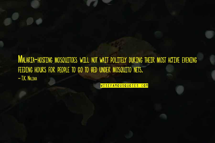 Under't Quotes By T.K. Naliaka: Malaria-hosting mosquitoes will not wait politely during their