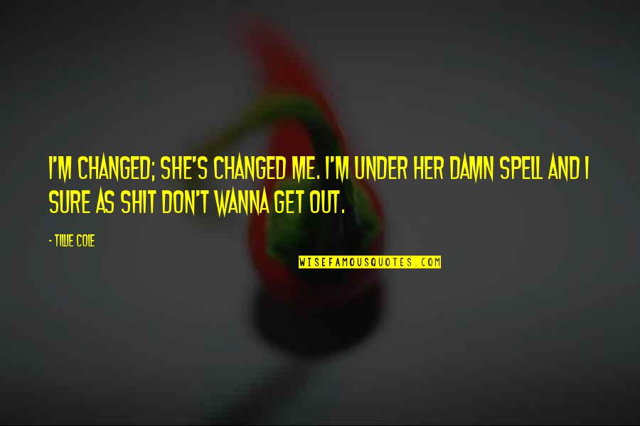 Under't Quotes By Tillie Cole: I'm changed; she's changed me. I'm under her